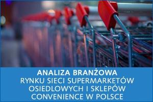 Analiza branżowa rynku sieci supermarketów osiedlowych i sklepów convenience w Polsce