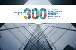 TOP 300 największych najemców centrów handlowych w Polsce - edycja 2016