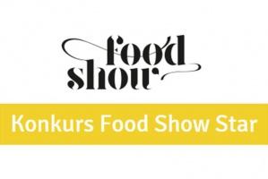 Konkurs Food Show Star: Zgłoszenia do 10 lutego!