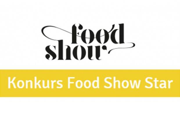 Konkurs Food Show Star: Zgłoszenia do piątku 10 lutego!
