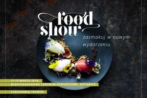 II edycja Food Show - zapraszamy w 11-13 marca 2018 r. do Katowic!