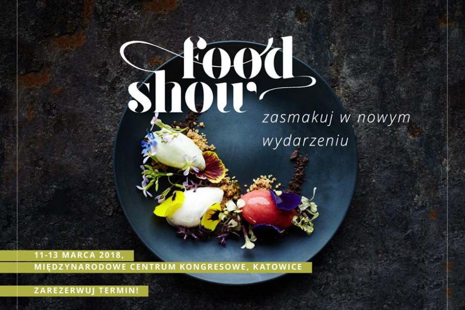 II edycja Food Show - zapraszamy 11-13 marca 2018 r. do Katowic!