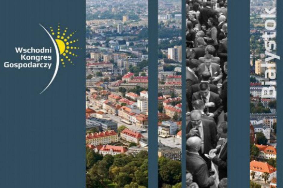 Wschodni Kongres Gospodarczy -  już 3-4 października w Białymstoku